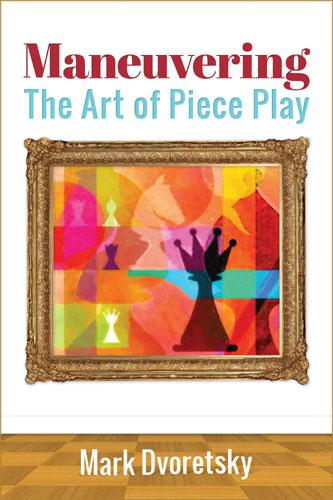 Maneuvering-The Art of Piece Play, Mark Dvoretskys-big
