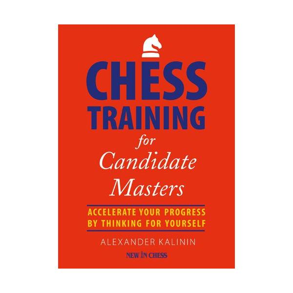 Chess Training for Candidate Masters: Accelerate Your Progress by Thinking for Yourself-big