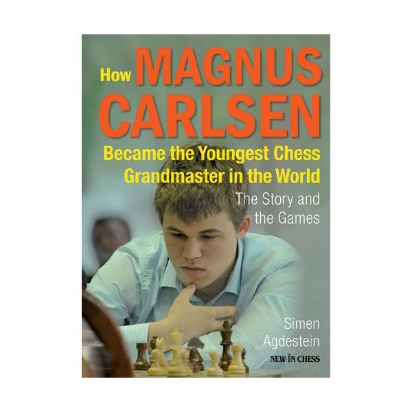 How Magnus Carlsen Became the Youngest Chess Grandmaster ...: The Story and the Games-big