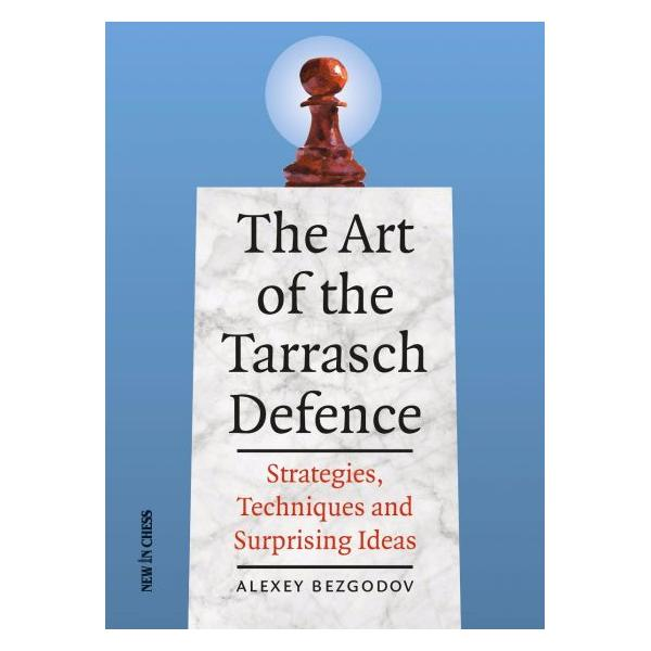The Art of the Tarrasch Defence: Strategies, Techniques and Surprising Ideas Author Alexey Bezgodov-big
