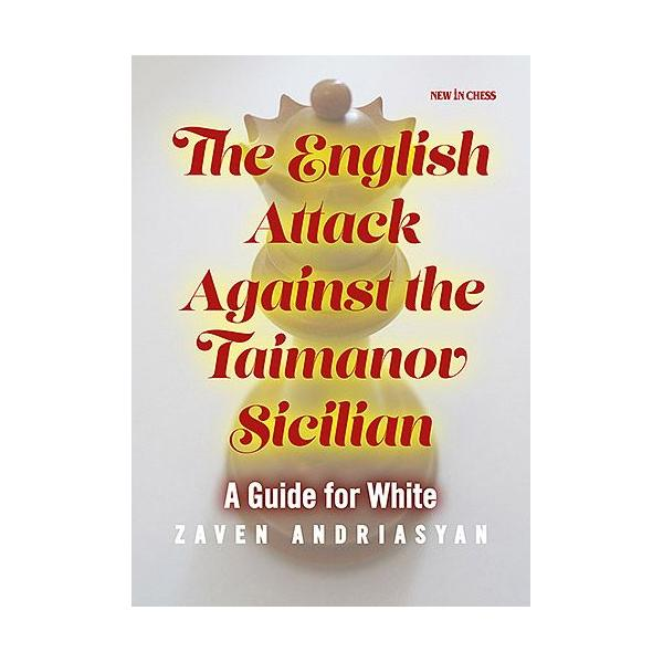 The English Attack against the Taimanov Sicilian: A Guide for White-big