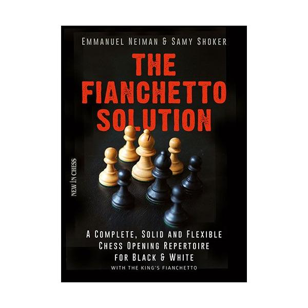 The Fianchetto Solution: A Complete, Solid and Flexible Chess Opening Repertoire / E. Neiman, S. Shocker-big