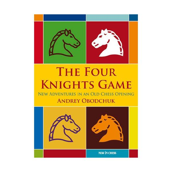 The Four Knights Game: A New Repertoire in an Old Chess Opening-big