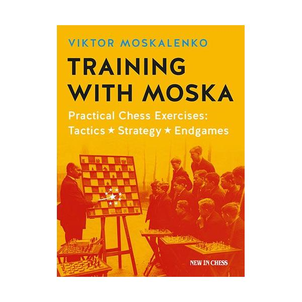 Training with Moska: Practical Chess Exercises: Tactics, Strategy, Endgames-big